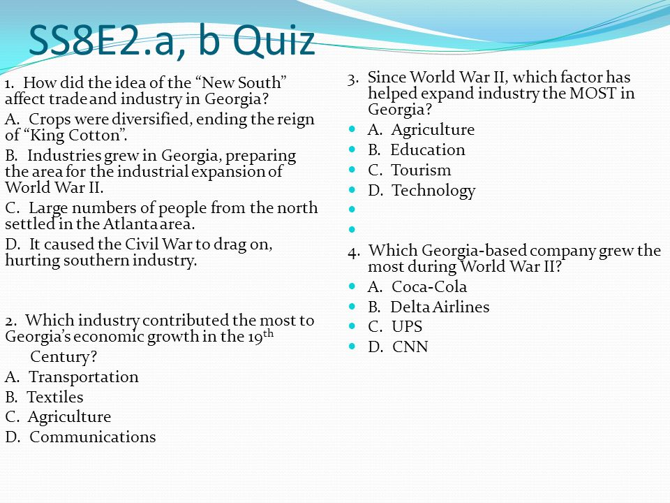 SS8E2.a, b Quiz 3. Since World War II, which factor has helped expand industry the MOST in Georgia