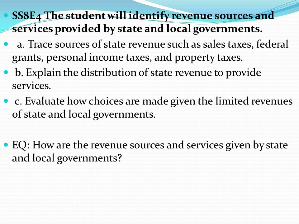 SS8E4 The student will identify revenue sources and services provided by state and local governments.