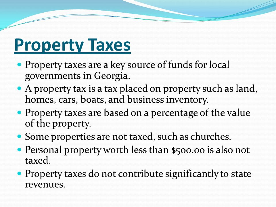 Property Taxes Property taxes are a key source of funds for local governments in Georgia.