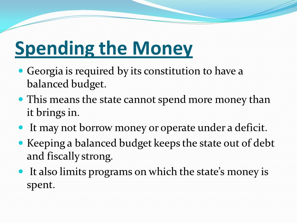 Spending the Money Georgia is required by its constitution to have a balanced budget.