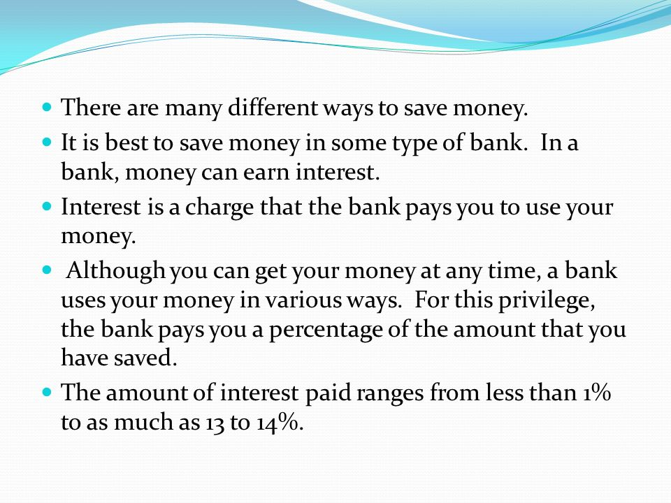There are many different ways to save money.