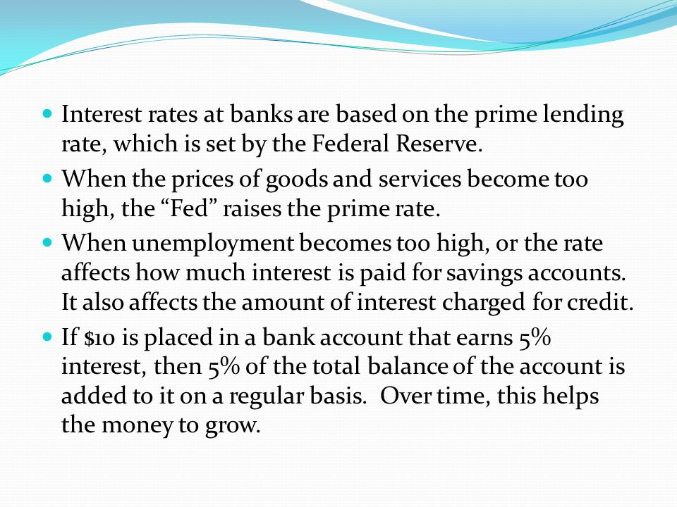 Interest rates at banks are based on the prime lending rate, which is set by the Federal Reserve.