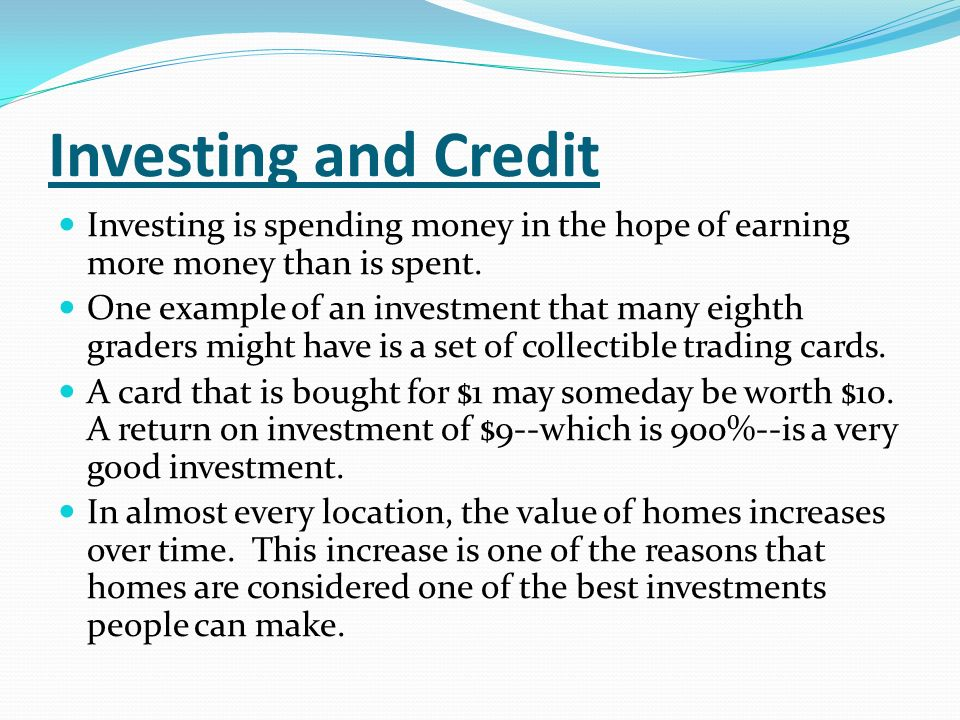 Investing and Credit Investing is spending money in the hope of earning more money than is spent.