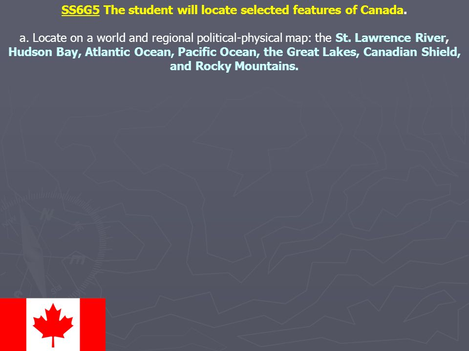 SS6G5 The student will locate selected features of Canada.