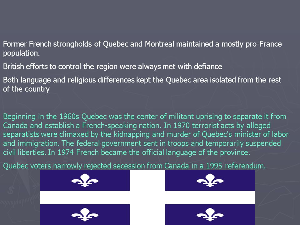 Former French strongholds of Quebec and Montreal maintained a mostly pro-France population.