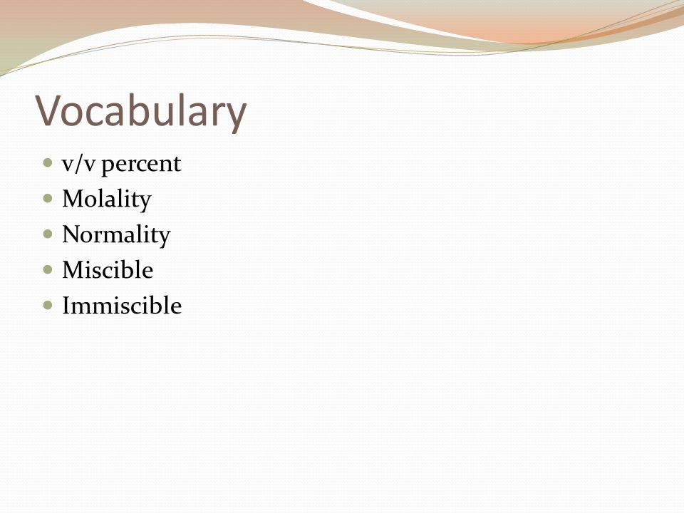 Vocabulary v/v percent Molality Normality Miscible Immiscible