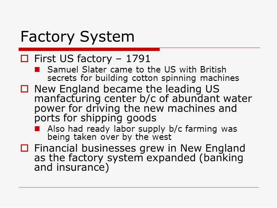 Factory System First US factory – 1791