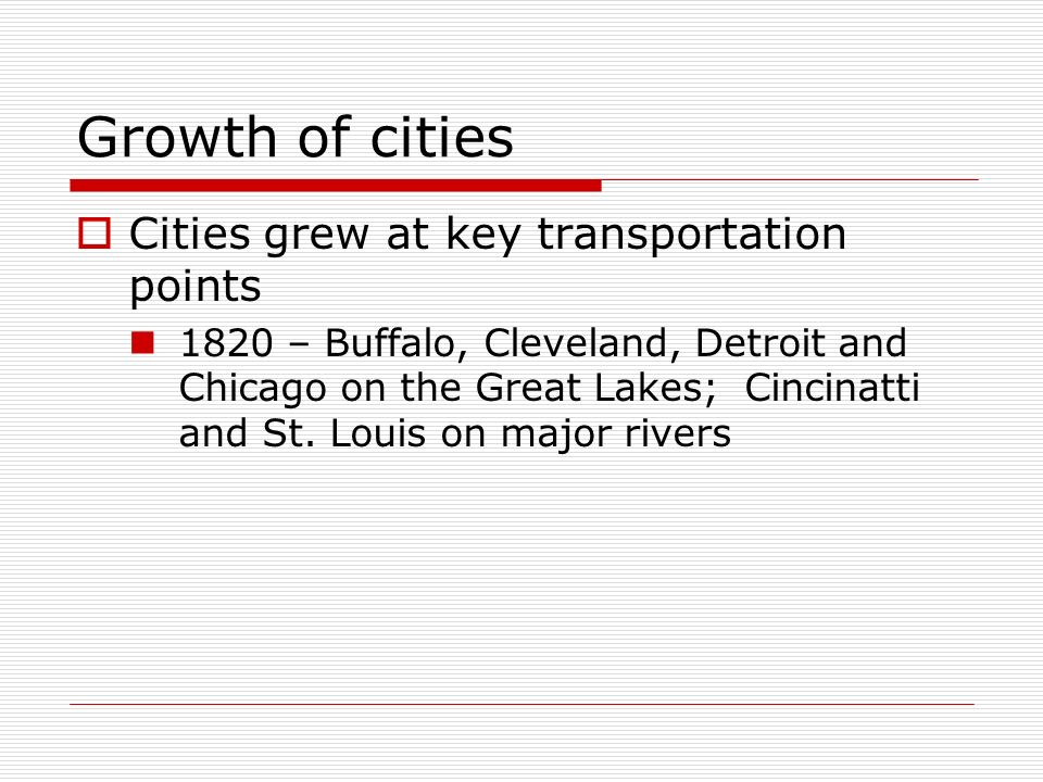 Growth of cities Cities grew at key transportation points