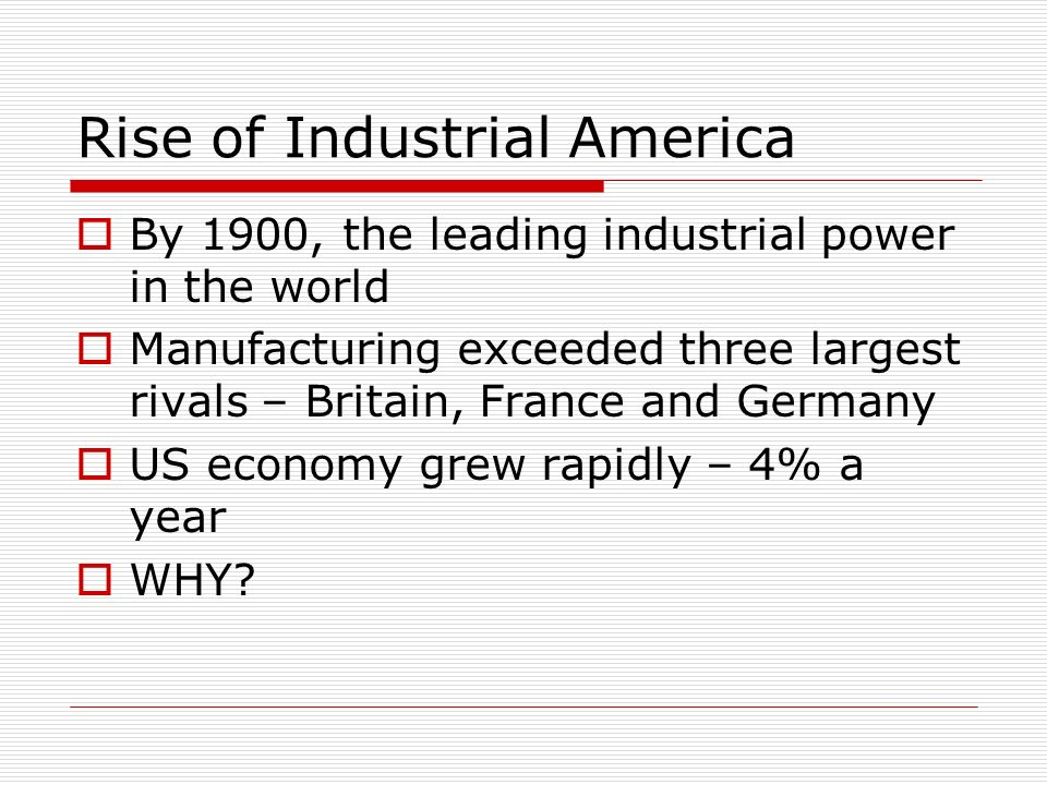 rise of industrial america essay What accounted for the rise urbanization in america during the 19th century essay what accounted for the rise of urbanization in america during economy to an industrial economy in the end of the 19th century were the most successful nationthe years of industrial expansion after the.