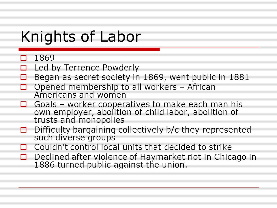 Knights of Labor 1869 Led by Terrence Powderly