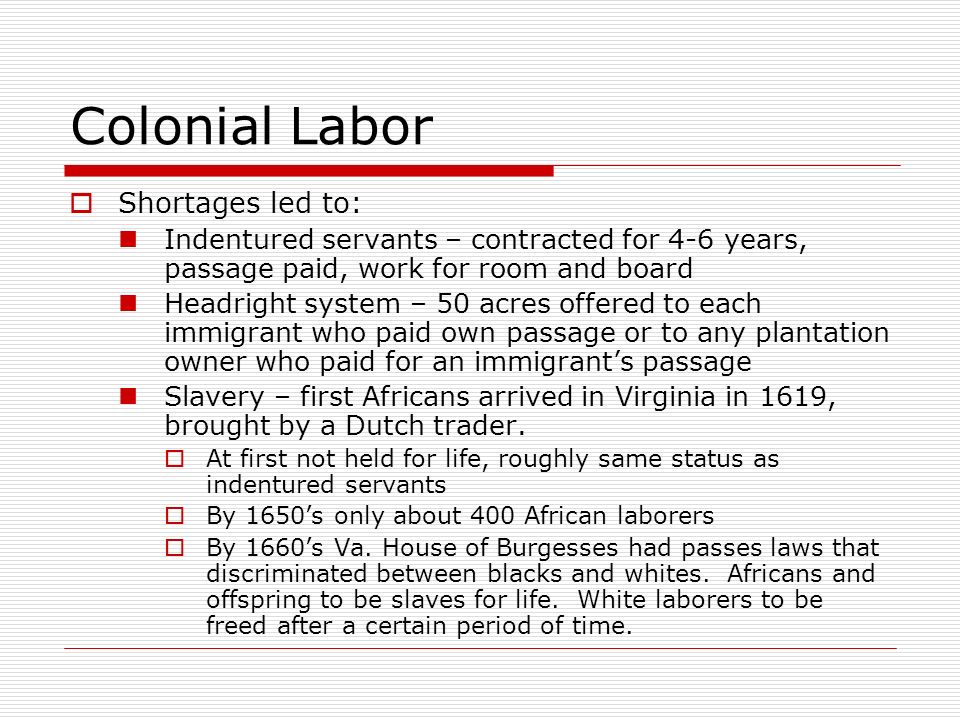 Colonial Labor Shortages led to: