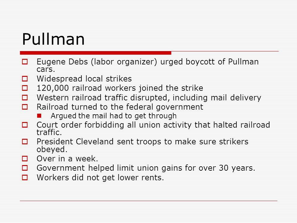 Pullman Eugene Debs (labor organizer) urged boycott of Pullman cars.