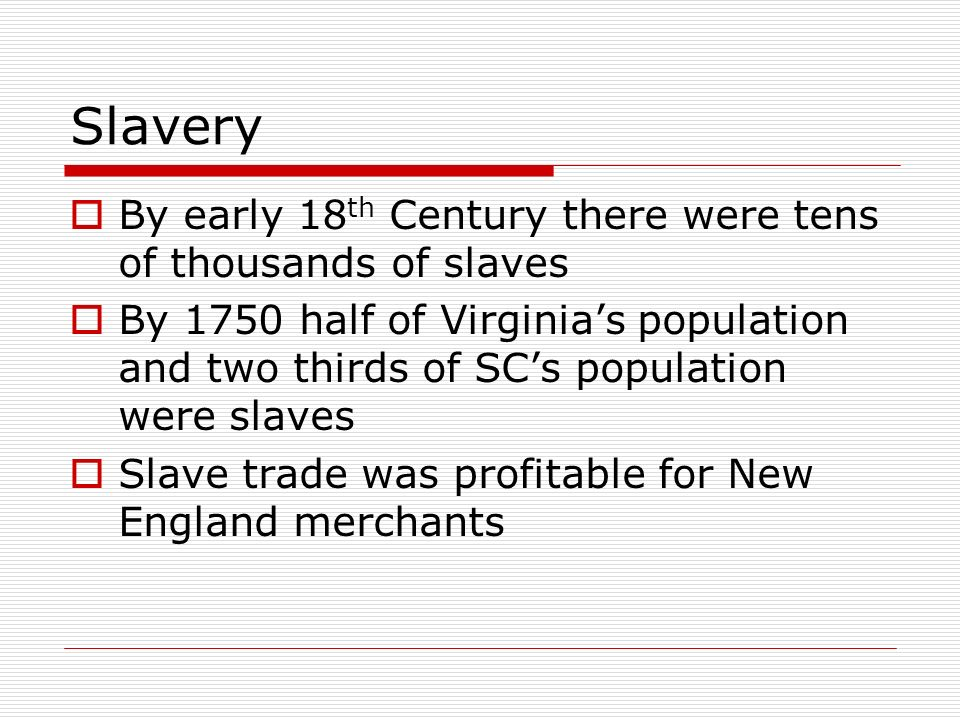 Slavery By early 18th Century there were tens of thousands of slaves
