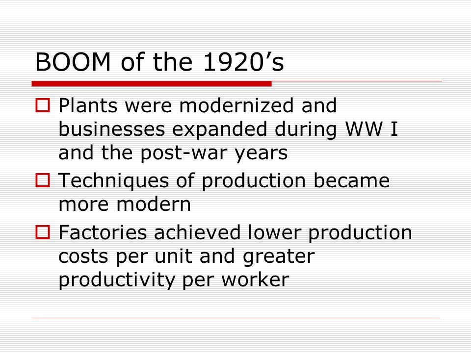 BOOM of the 1920's Plants were modernized and businesses expanded during WW I and the post-war years.