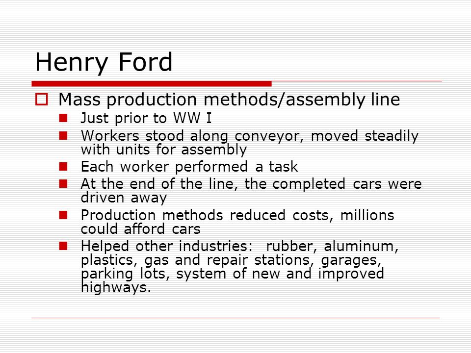 Henry Ford Mass production methods/assembly line Just prior to WW I