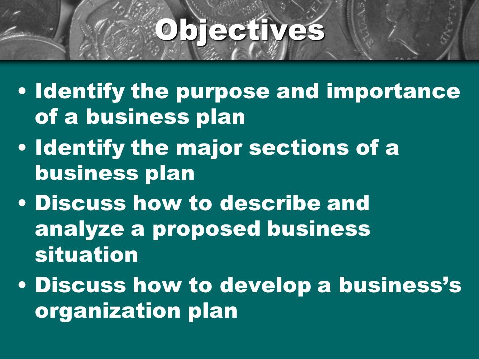 Objectives Identify the purpose and importance of a business plan