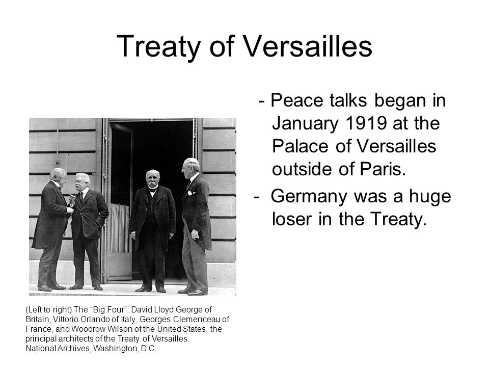 Treaty of Versailles - Peace talks began in January 1919 at the Palace of Versailles outside of Paris.