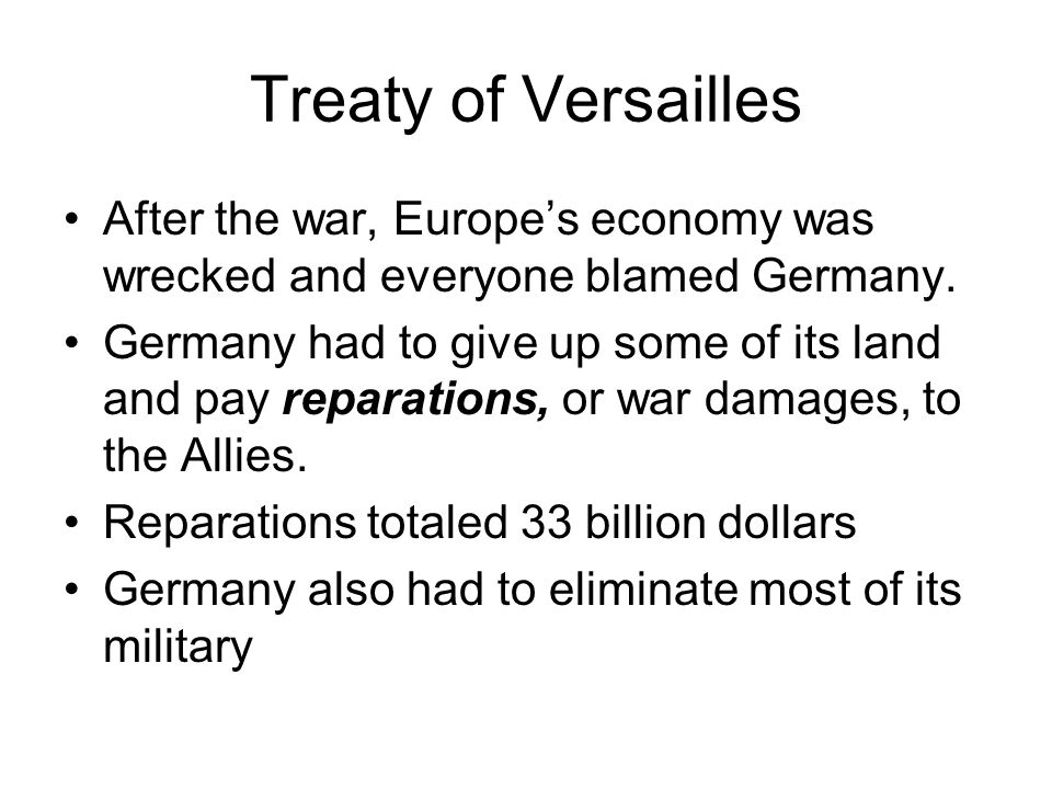 Treaty of Versailles After the war, Europe's economy was wrecked and everyone blamed Germany.