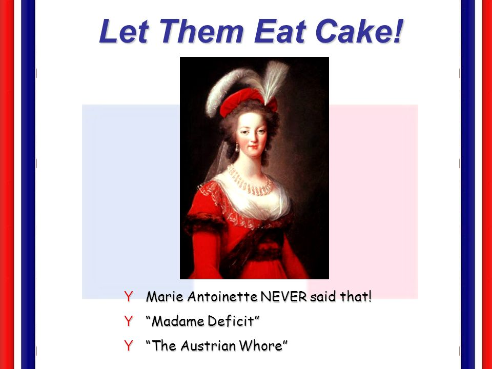 Let Them Eat Cake! Marie Antoinette NEVER said that! Madame Deficit