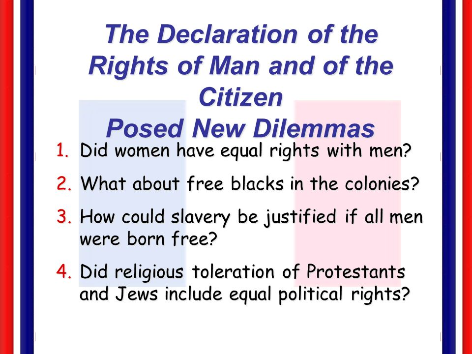 The Declaration of the Rights of Man and of the Citizen Posed New Dilemmas