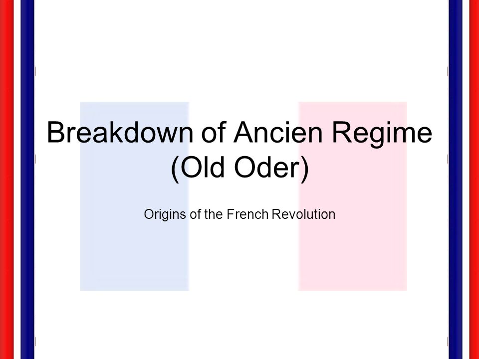 Breakdown of Ancien Regime (Old Oder)