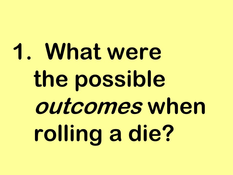 What were the possible outcomes when rolling a die
