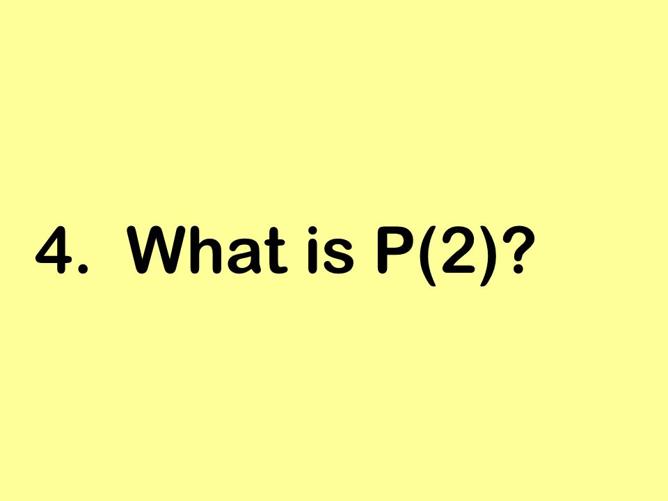 4. What is P(2)