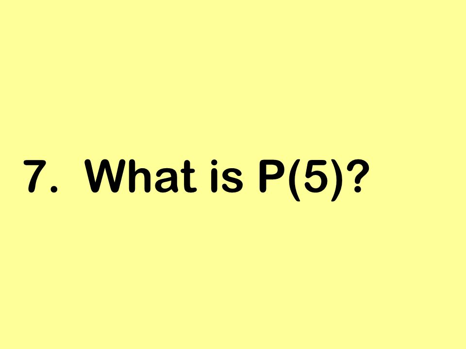7. What is P(5)