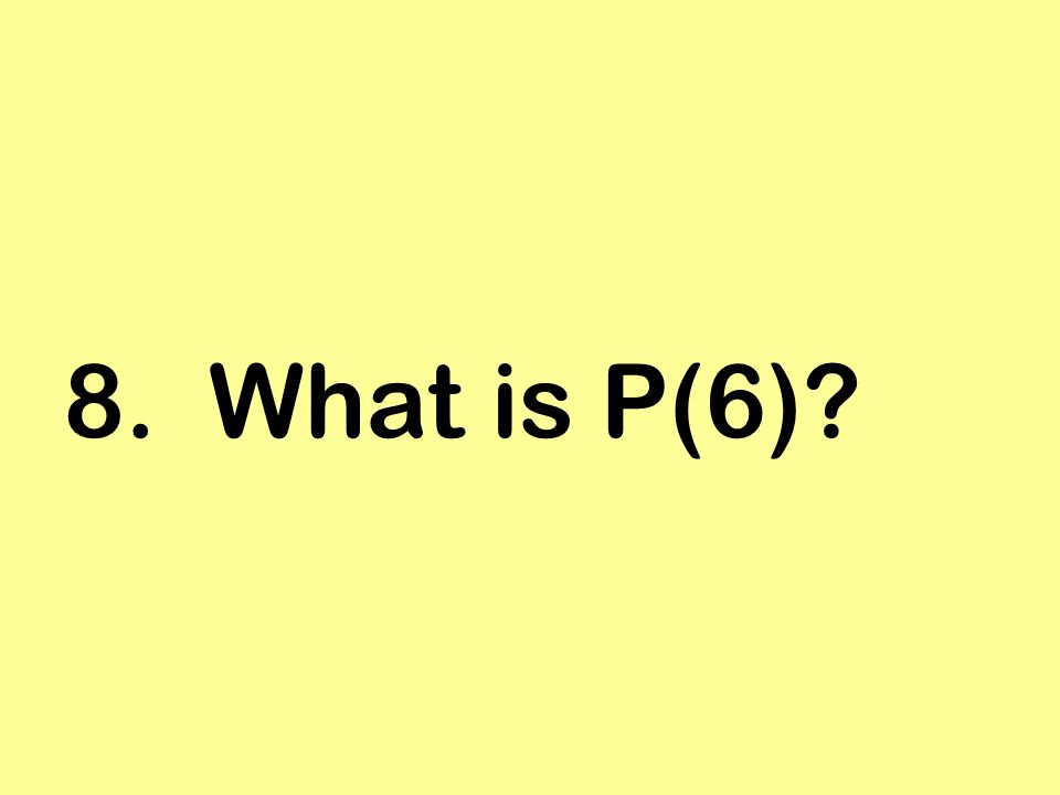 8. What is P(6)