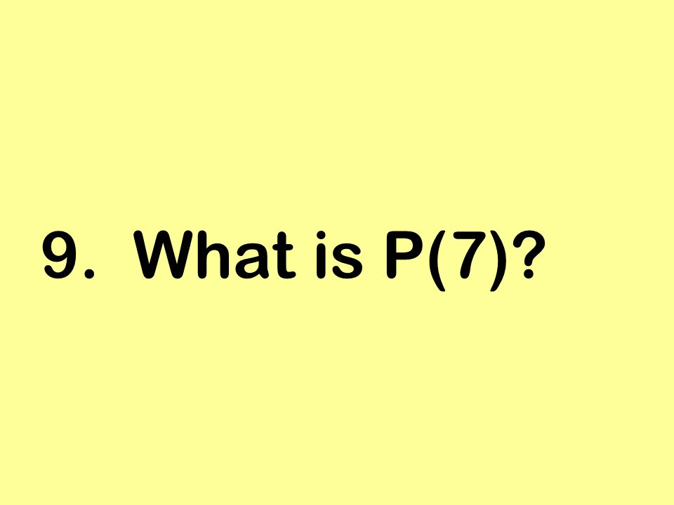 9. What is P(7)