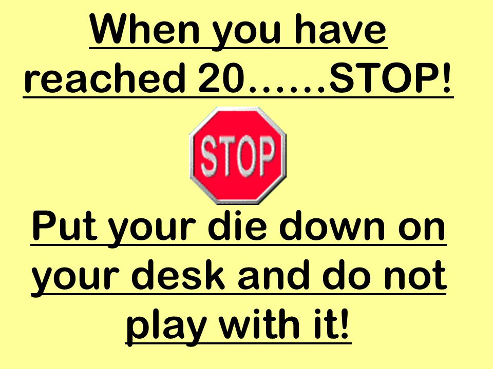 When you have reached 20……STOP!