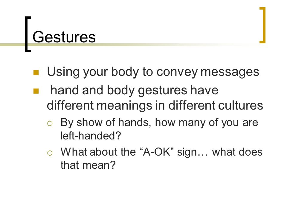 Gestures Using your body to convey messages
