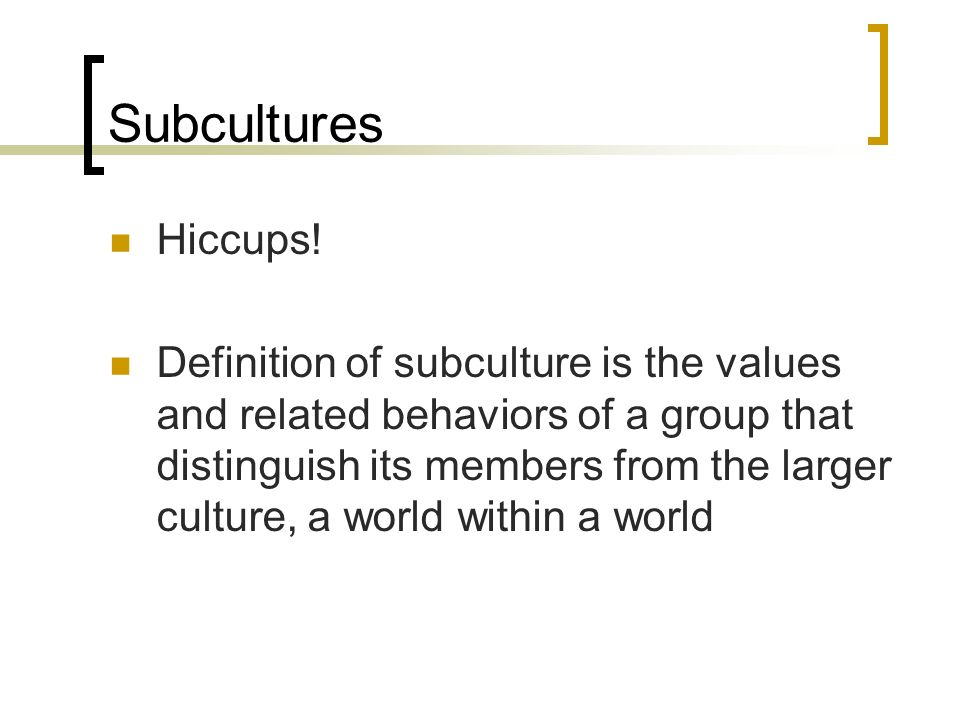 Subcultures Hiccups!