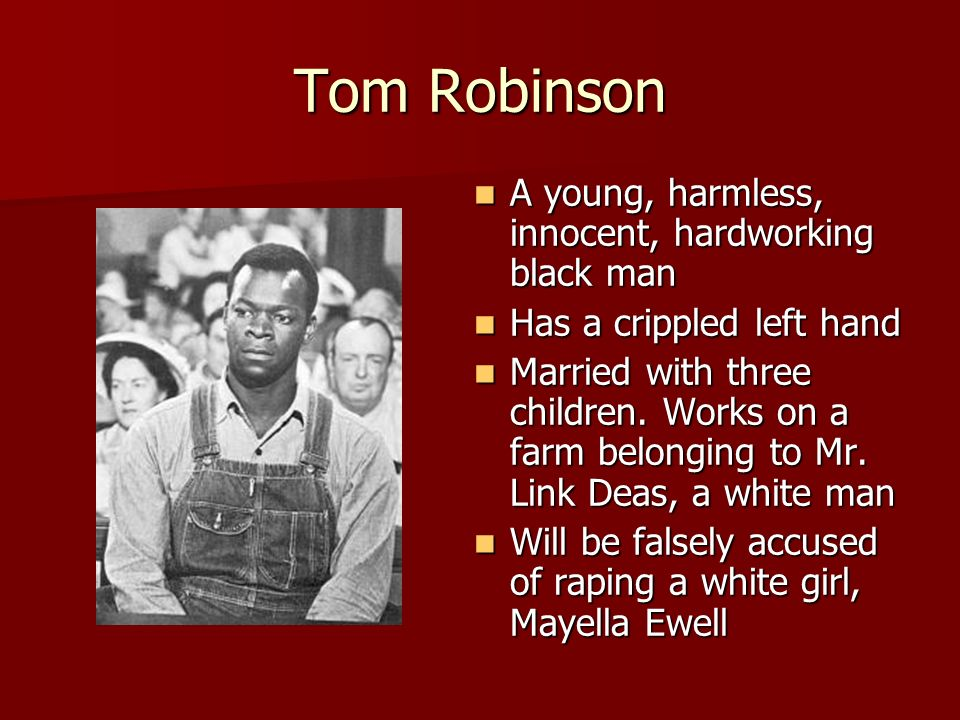 Tom Robinson A young, harmless, innocent, hardworking black man