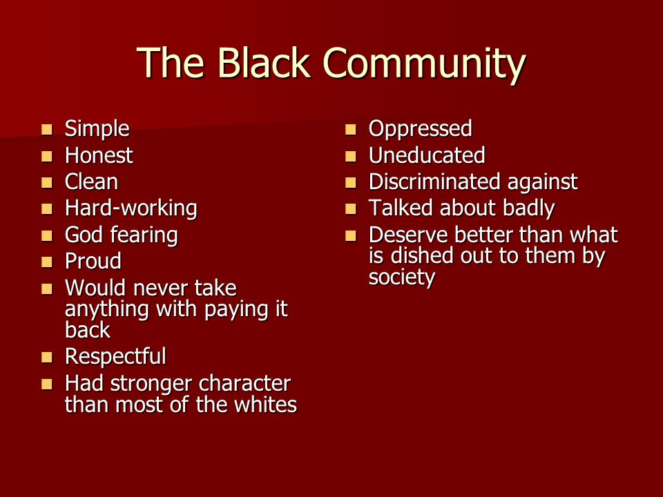 The Black Community Simple Honest Clean Hard-working God fearing Proud