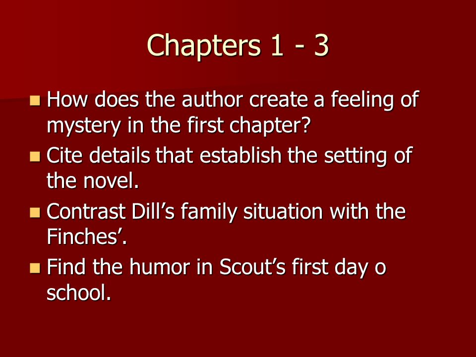 Chapters 1 - 3 How does the author create a feeling of mystery in the first chapter Cite details that establish the setting of the novel.