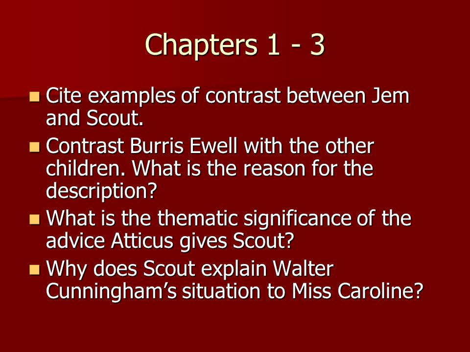Chapters 1 - 3 Cite examples of contrast between Jem and Scout.