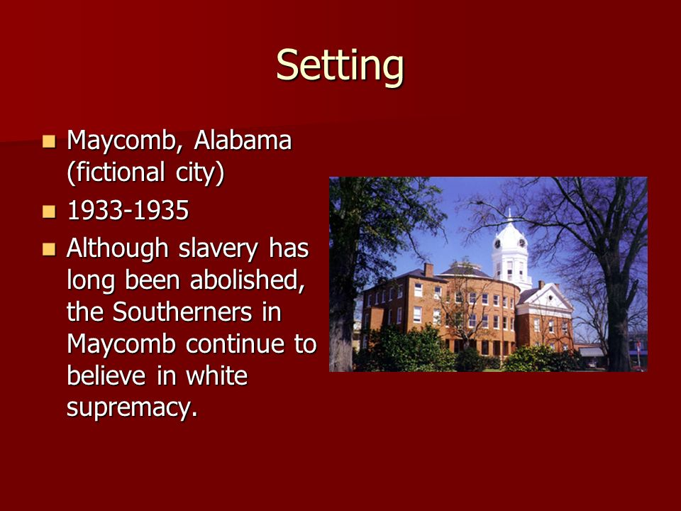 Setting Maycomb, Alabama (fictional city) 1933-1935