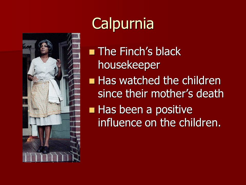 Calpurnia The Finch's black housekeeper
