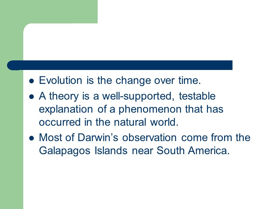 Evolution is the change over time.