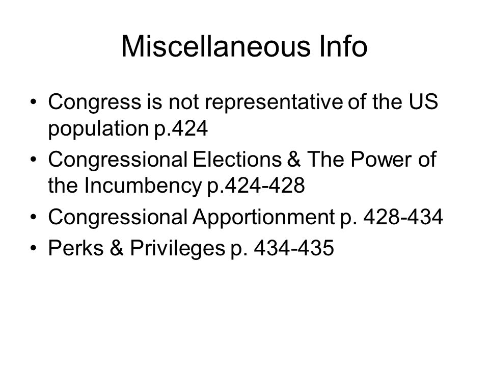 Miscellaneous InfoCongress is not representative of the US population p.424. Congressional Elections & The Power of the Incumbency p.424-428.
