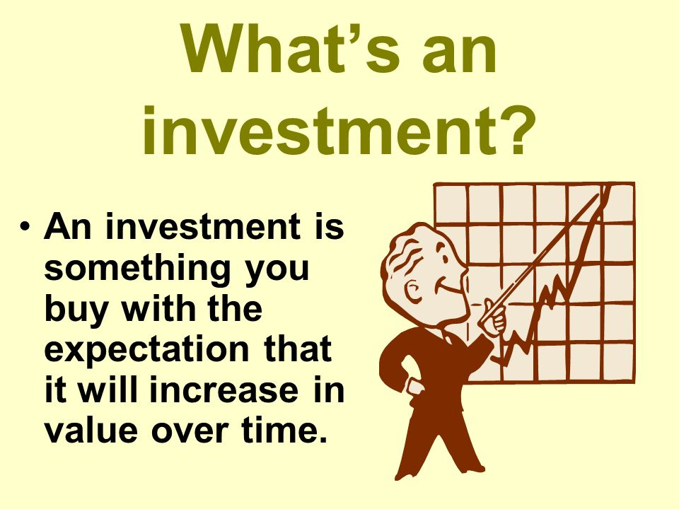 What's an investment.