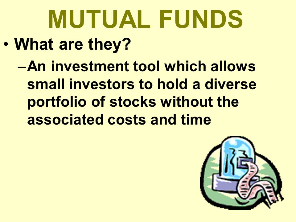 MUTUAL FUNDS What are they