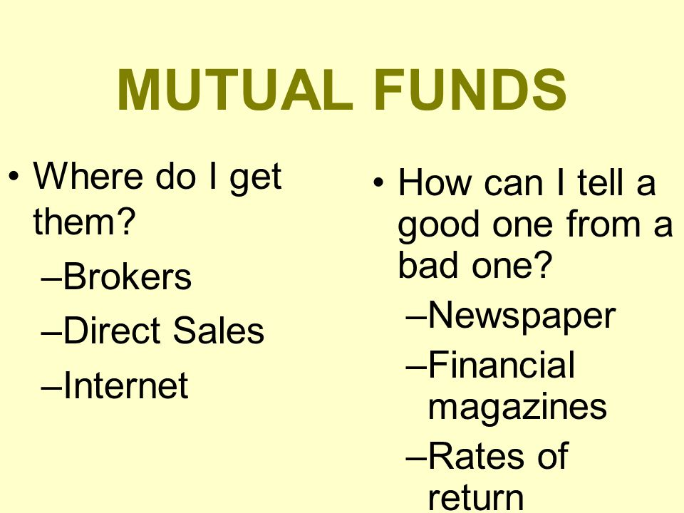 MUTUAL FUNDS Where do I get them Brokers Direct Sales Internet