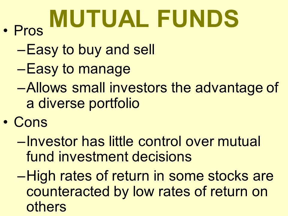 MUTUAL FUNDS Pros Easy to buy and sell Easy to manage