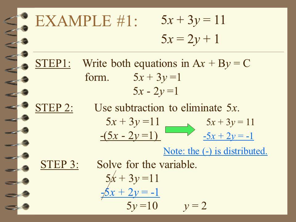 5x + 3y = 11 5x = 2y + 1. EXAMPLE #1: STEP1: Write both equations in Ax + By = C. form. 5x + 3y =1.