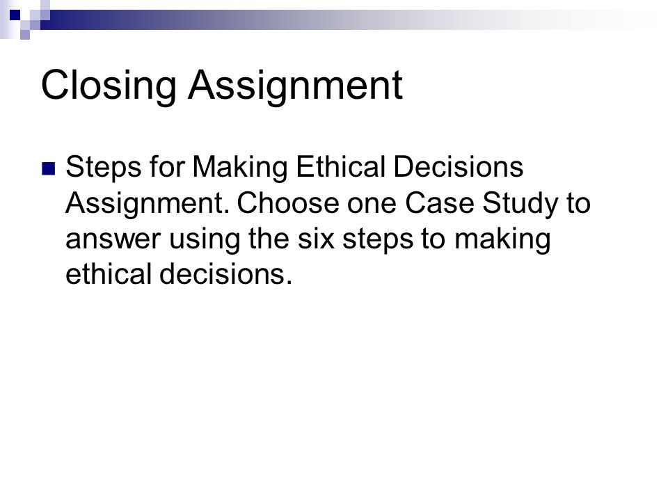 Closing Assignment Steps for Making Ethical Decisions Assignment.