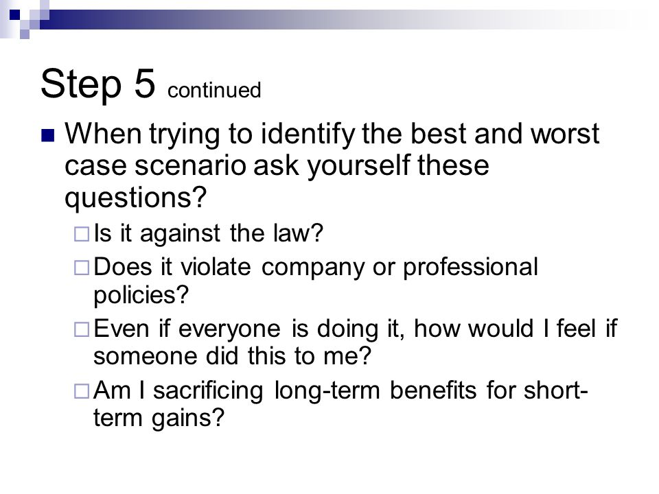 Step 5 continued When trying to identify the best and worst case scenario ask yourself these questions