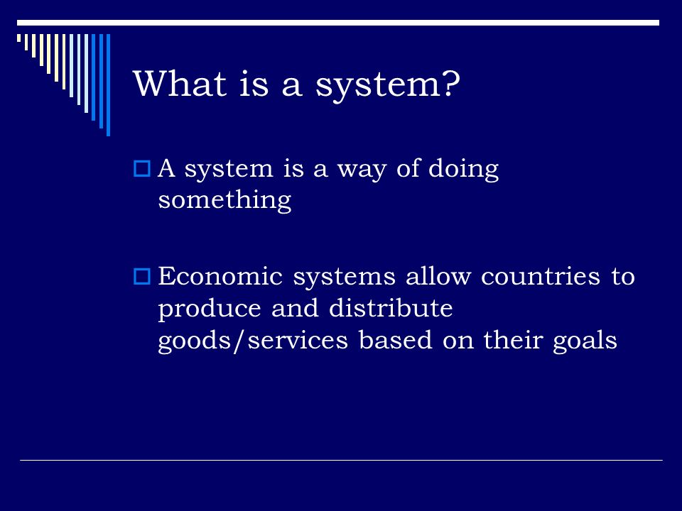What is a system A system is a way of doing something