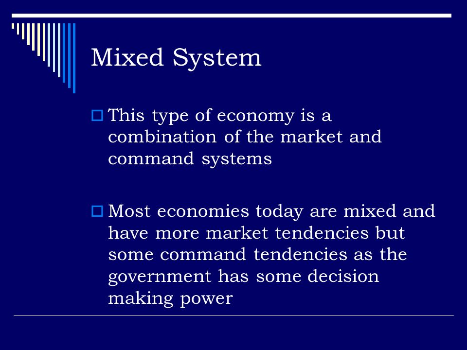 Mixed System This type of economy is a combination of the market and command systems.